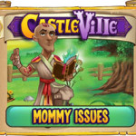 Castleville Mommy Issues Quests Guide