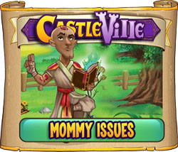 Castleville Mommy Issues Quests