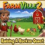 Farmville 2 Raising A Ruckus Quest Guide
